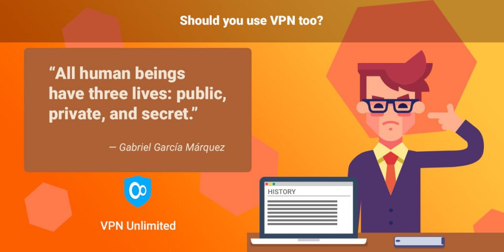 "Do you need a VPN? ""All human beings have three lives: public, private, and secret."" ― Gabriel García Márquez"